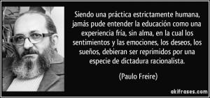 frase-siendo-una-practica-estrictamente-humana-jamas-pude-entender-la-educacion-como-una-experiencia-paulo-freire-196793